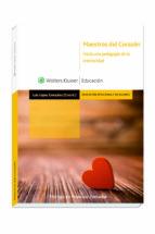 maestros del corazon: hacia una pedagogia de la interioridad-9788499871547