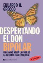 despertando el don bipolar: un camino hacia la cura de la inestab ilidad emocional (2ª ed.) eduardo horacio grecco 9789507541247