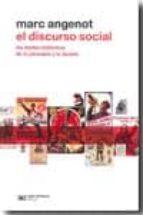 el discurso social: los limites historicos de lo pensable y lo de cible marc angemot 9789876291347