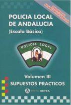 policia local de andalucia. escala basica. vol. iii. supuestos pr acticos 9788482191355
