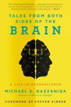 tales from both sides of the brain: a life in neuroscience michael s. gazzaniga 9780062228857