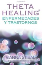 thetahealing enfermedades y trastornos-vianna stibal-9781401945657