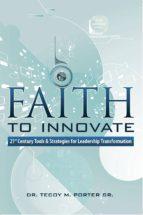 faith to innovate (ebook) tecoy m. porter 9781483555157