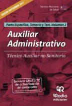 auxiliar administrativo. técnico auxiliar no sanitario.  parte específica. temario y test.  volumen 2. servicio murciano de salud (ebook) 9781524305857