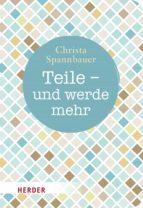 teile - und werde mehr (ebook)-christa spannbauer-9783451815157