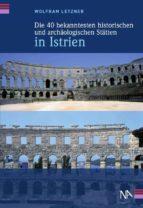 die 40 bekanntesten historischen und archäologischen stätten in istrien (ebook) 9783943904857