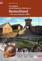 50 weitere archäologische stätten in deutschland   die man kennen sollte (ebook) 9783945751657