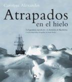 atrapados en el hielo (12ª ed.) (geoplaneta) (lonely planet) caroline alexander 9788408053057