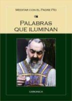 El libro de Palabras que iluminan autor PIO DE PIELTRECINA DOC!