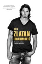 soy zlatan ibrahimovic: mi historia contada a david lagercrantz david lagercrantz zlatan ibrahimovic 9788415242857