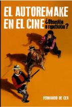 el autorremake en el cine: ¿obsesion o repeticion?-fernando de cea velasco-9788415405757