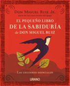 el pequeño libro de la sabiduría de don miguel ruiz miguel ruiz jr. 9788416720057