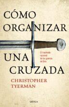 como organizar una cruzada: el trasfondo racional de las guerras de dios christopher tyerman 9788416771257