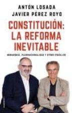 constitucion: la reforma inevitable: monarquia, plurinacionalidad y otros escollos-anton losada-javier perez royo-9788417092757