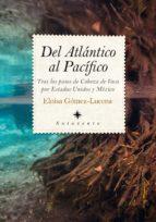 del atlantico al pacifico: tras los pasos de la cabeza de vaca por estados unidos y mexico-eloisa gomez-lucena-9788417229757