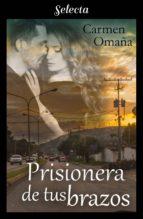 prisionera de tus brazos (ebook)-carmen omaña-9788417540357