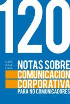 120 notas sobre comunicación corporativa para no comunicadores (ebook)-carlos balado garcia-9788417643157