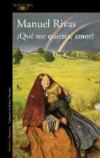 ¿que me quieres amor? (premio nacional narrativa 1996)-manuel rivas-9788420423357