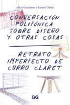 conversacion polifonica sobre diseño y otras cosas: retrato imperfecto de curro claret-oscar guayabero-9788425228957