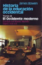 historia de la educacion occidental (t. iii): el occidente modern o europa y el nuevo mundo. siglos xvii xx james bowen 9788425414657