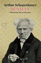 senilia: reflexiones de un anciano arthur schopenhauer 9788425426957
