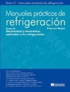 manuales practicos de refrigeracion tomo iv: electricidad y electronica aplicadas a la refrigeracion-francesc buque-9788426714657