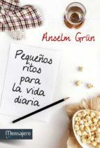 pequeños ritos para la vida diaria anselm grün 9788427135857