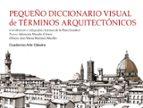 pequeño diccionario visual de terminos arquitectonicos-9788437631257