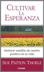 cultivar la esperanza: sembra semillas de cambio positivo en tu v ida-sue patton thoele-9788441415157