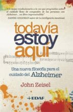 todavia estoy aqui: una nueva filosofia para el cuidado del alzhe imer john zeisel 9788441426757