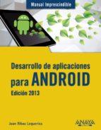 desarrollo de aplicaciones para android (ed. 2013) (manual impres cindible) joan ribas lequerica 9788441533257