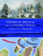 El libro de Tecnicas belicas de la guerra naval 1.190 a.c.- presente: equipam iento, tecnicas de combate, comandantes y barcos autor IAIN DICKIE TXT!