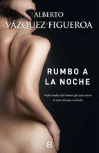 rumbo a la noche-alberto vazquez figueroa-9788466659857