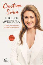 elige tu aventura: claves para afrontar la toma de decisiones-cristina soria-9788467047257