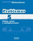 cuaderno matematicas: problemas 5: sumas, restas y multiplicacion es (educacion primaria) 9788467324457