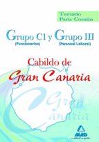 GRUPO C1 (FUNCIONARIOS) Y GRUPO III (PERSONAL LABORAL) DEL CABILD O DE GRAN CANARIA. TEMARIO PARTE COMUN.