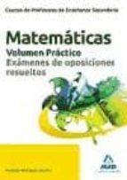 cuerpo de profesores de enseñanza secundaria. matematicas. volume n practico. examenes de oposiciones resueltos-9788467674057