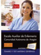 CUERPO AUXILIAR. ESCALA AUXILIAR DE ENFERMERÍA COMUNIDAD AUTÓNOMA DE ARAGÓN. TEMARIO Y TEST MATERIAS GENERALES
