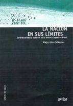 El libro de La nacion en sus limites: contrabandistas y exiliados en la front era argentina-brasil autor ALEJANDRO GRIMSON TXT!