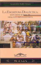 la escritura dialectica estudios sobre el dialogo renacentista asuncion rallo gruss 9788474965957