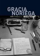 gracia noriega: escritor  (col. biografias 3) luis palacios bañuelos 9788478019557