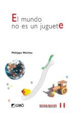 el mundo no es un juguete philippe meirieu 9788478274857