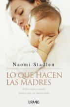 lo que hacen las madres: sobre todo cuando parece que no hacen na da-naomi stadlen-9788479535957