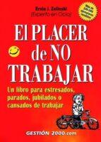 el placer de no trabajar: un libro para estresados, parados, jubi lados o cansados de trabajar (3ª ed.) ernie j. zelinski 9788480887557