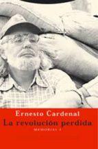 la revolucion perdida: memorias 3 ernesto cardenal 9788481646757