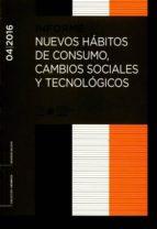 informe 04/2016 nuevos habitos de consumo, cambi0s sociales y tec nologicos 9788481883657