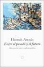 entre el pasado y el futuro: ocho ejercicios sobre la reflexion p olitica-hannah arendt-9788483075357