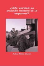 ¿de verdad es cuando menos te lo esperas? (ebook)-alicia rubio castro-9788483261057