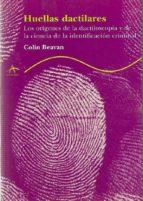 huellas dactilares: los origenes de la dactiloscopia y de la cien cia de la identificacion criminal-colin beavan-9788484281757