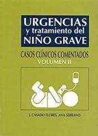 urgencias y tratamiento del niño grave: casos clinicos comentados : (vol. ii)-ana serrano-9788484733157
